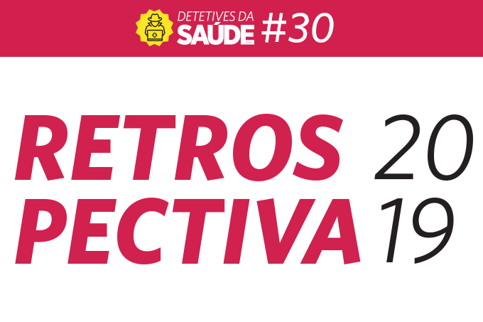 Podcast Detetives da SAÚDE: retrospectiva 2019