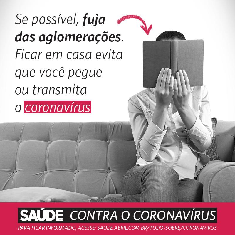 Se possível, fuja das aglomerações. Ficar em casa evita que você pegue ou transmita o coronavírus